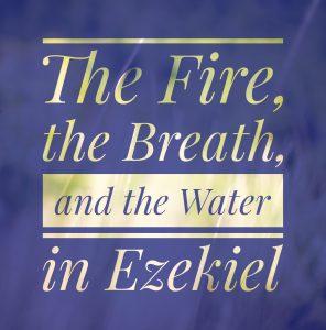 The Fire the Breath and the Water in Ezekiel