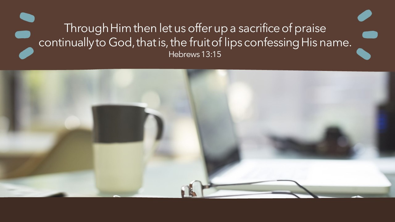 Heb-13-15-Through-Him-then-let-us-offer-up-a-sacrifice-of-Praise