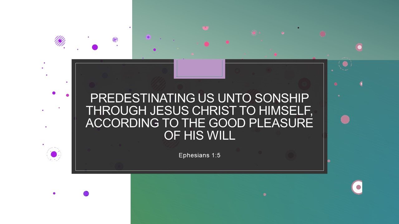 Eph-1-5-Predestinating-us-unto-sonship-through-Jesus-Christ-for-Gods-full-salvation