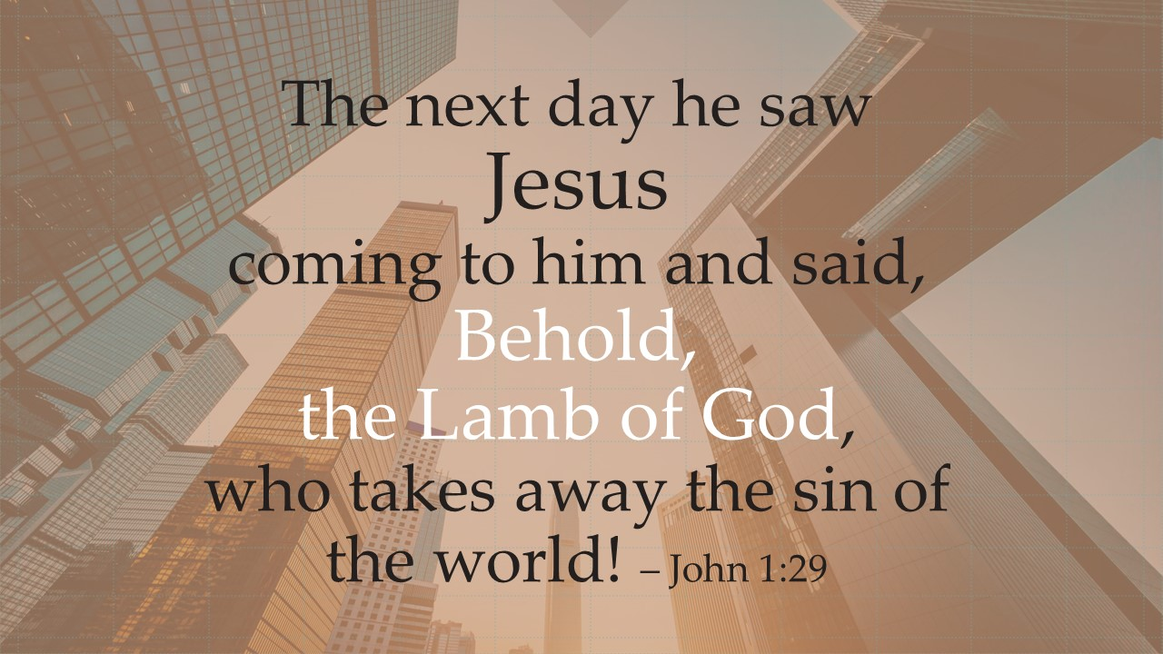 John-1-29-The-next-day-he-saw-Jesus-Behold-the-lamb-of-God